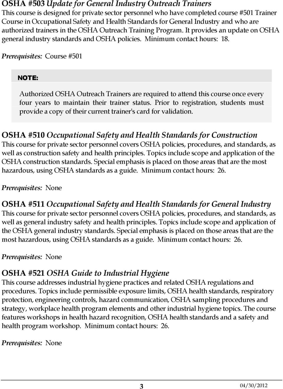 Prerequisites: Course #501 NOTE: Authorized OSHA Outreach Trainers are required to attend this course once every four years to maintain their trainer status.
