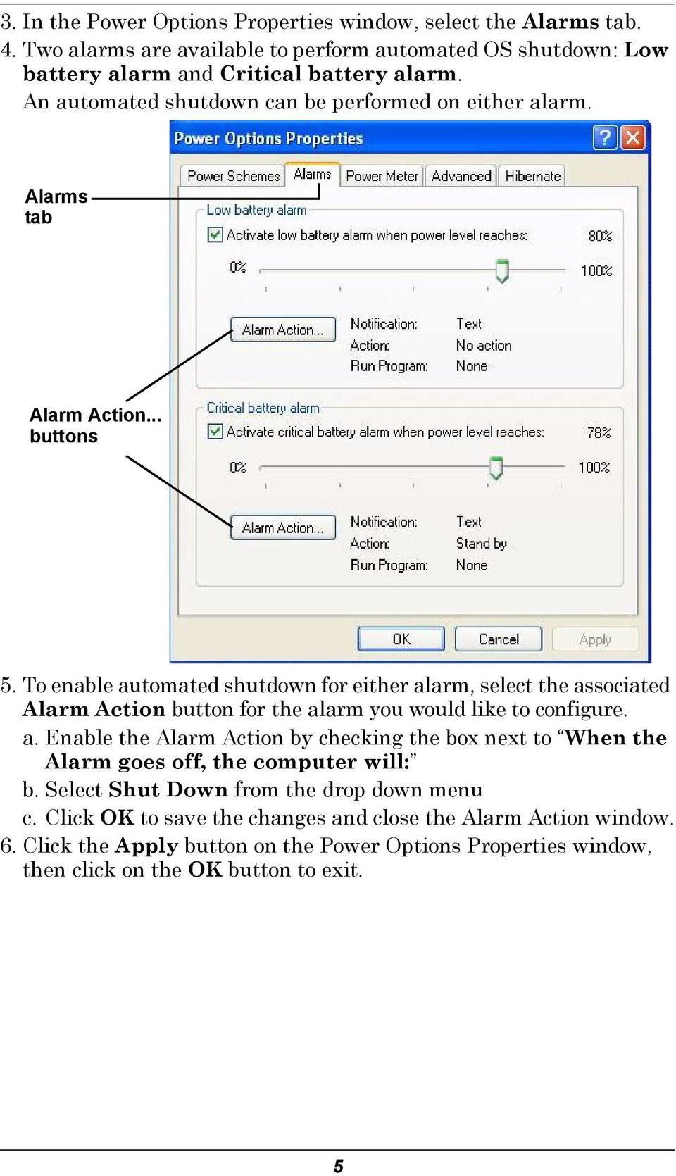 To enable automated shutdown for either alarm, select the associated Alarm Action button for the alarm you would like to configure. a. Enable the Alarm Action by checking the box next to When the Alarm goes off, the computer will: b.