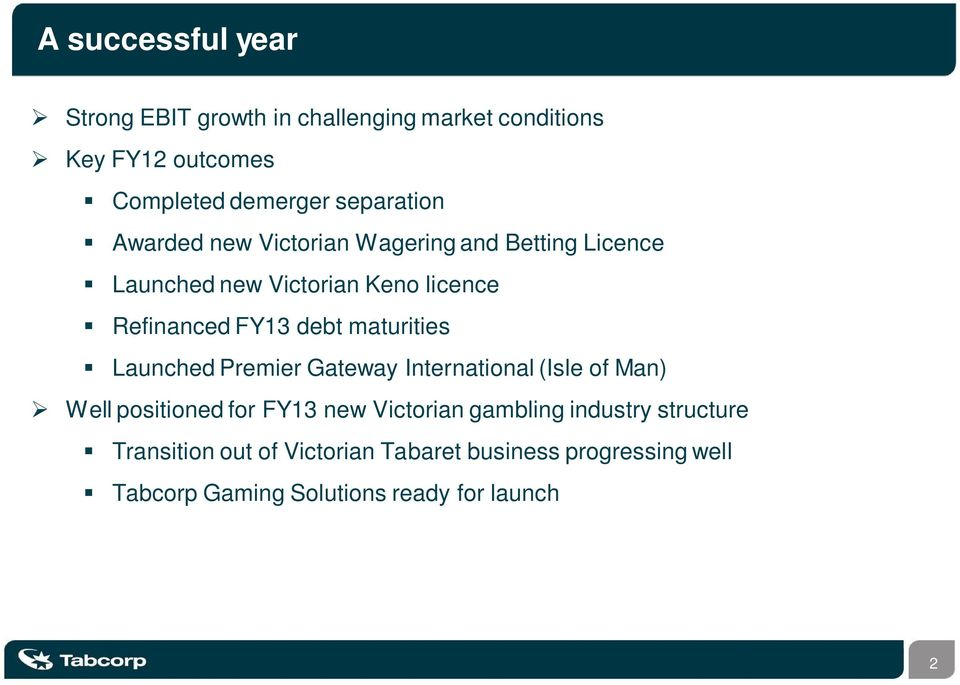 debt maturities Launched Premier Gateway International (Isle of Man) Well positioned for FY13 new Victorian