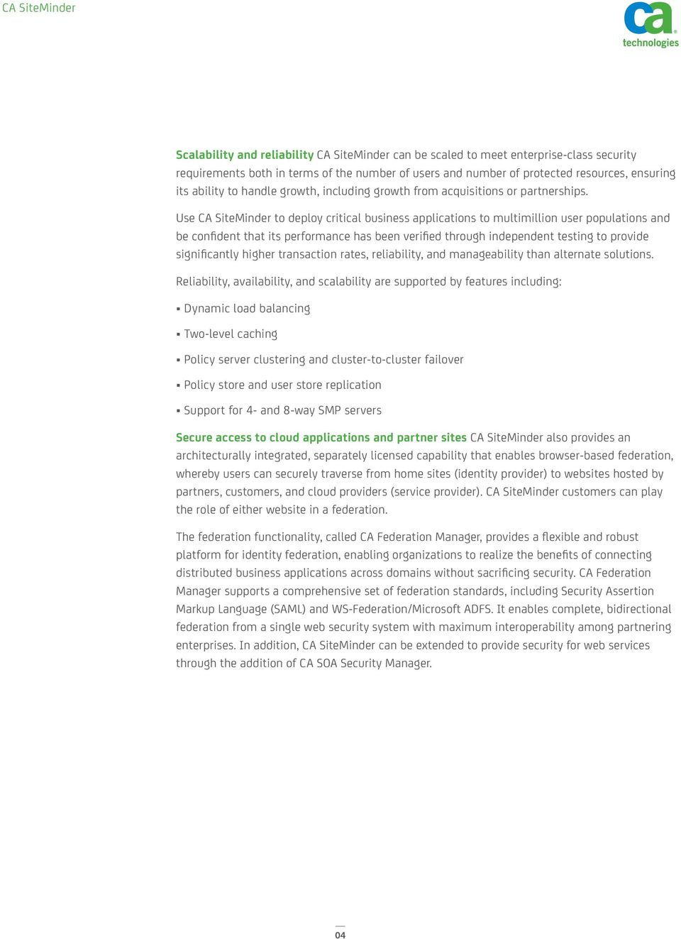 Use CA SiteMinder to deploy critical business applications to multimillion user populations and be confident that its performance has been verified through independent testing to provide