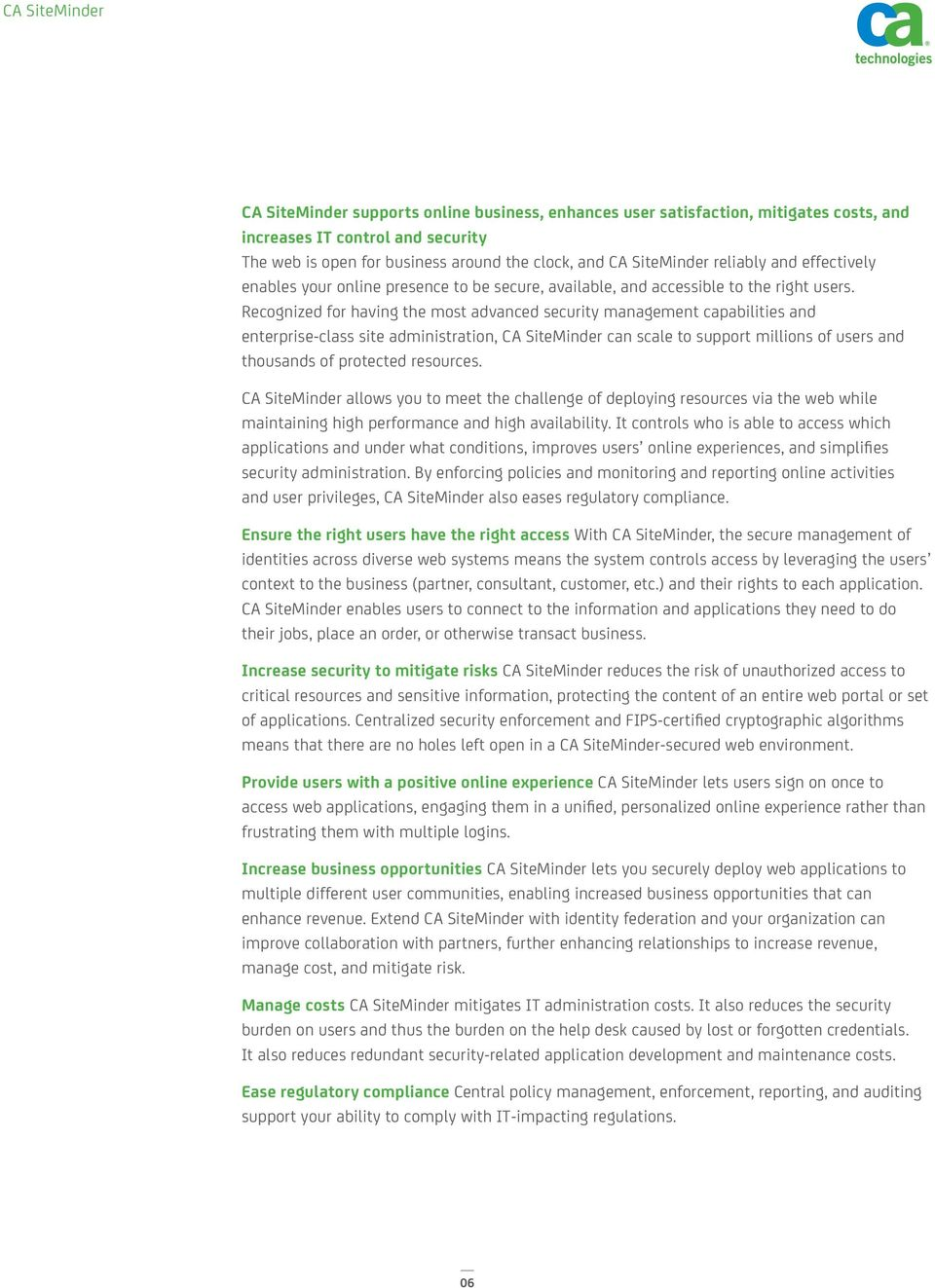 Recognized for having the most advanced security management capabilities and enterprise-class site administration, CA SiteMinder can scale to support millions of users and thousands of protected