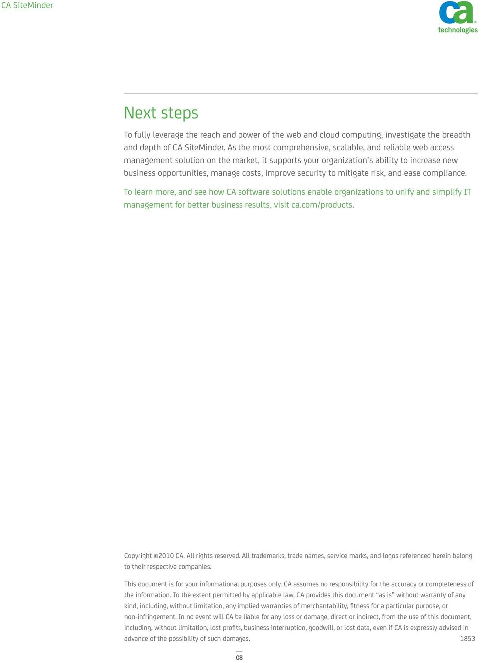 security to mitigate risk, and ease compliance. To learn more, and see how CA software solutions enable organizations to unify and simplify IT management for better business results, visit ca.