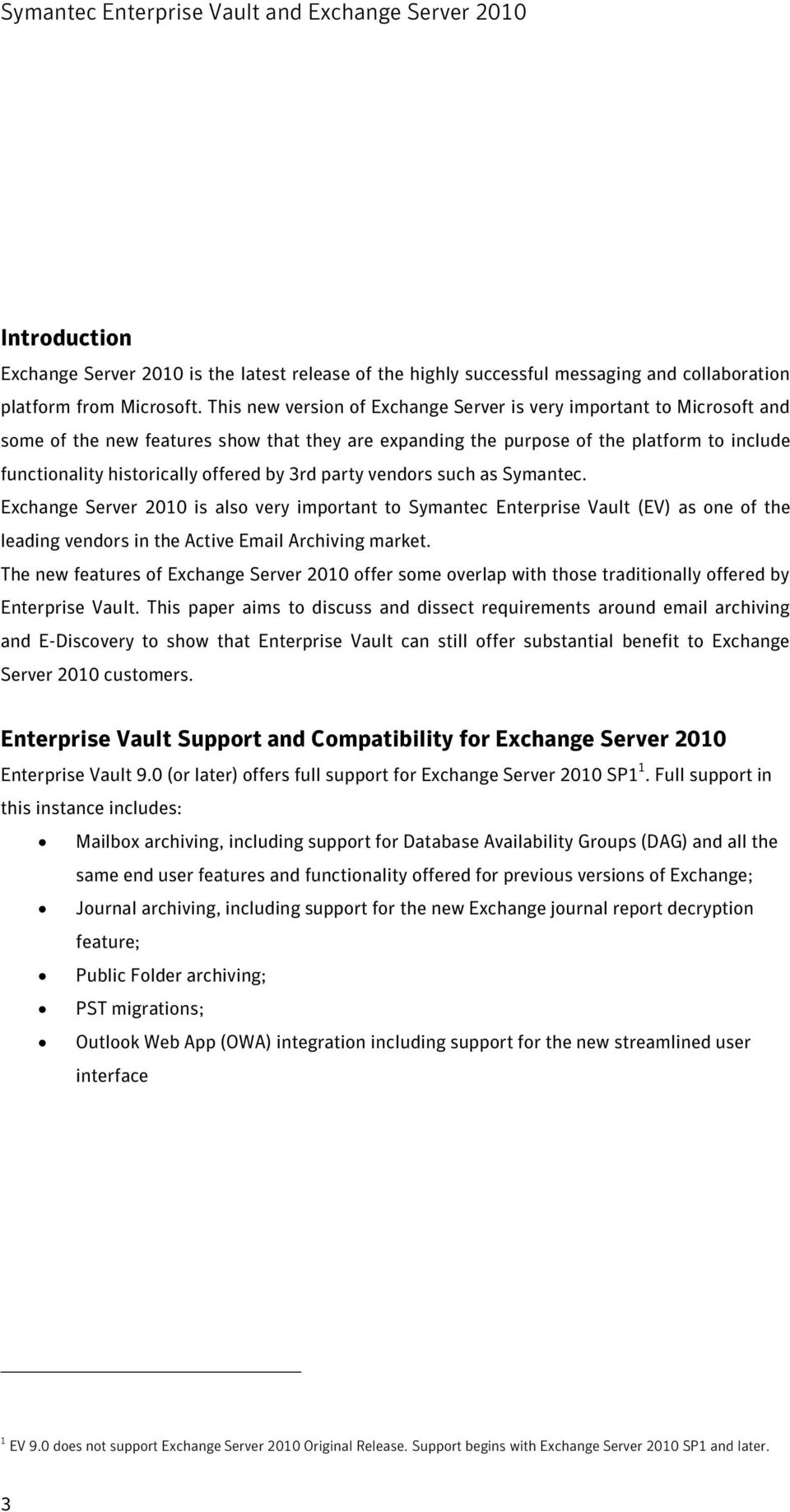 by 3rd party vendors such as Symantec. Exchange Server 2010 is also very important to Symantec Enterprise Vault (EV) as one of the leading vendors in the Active Email Archiving market.