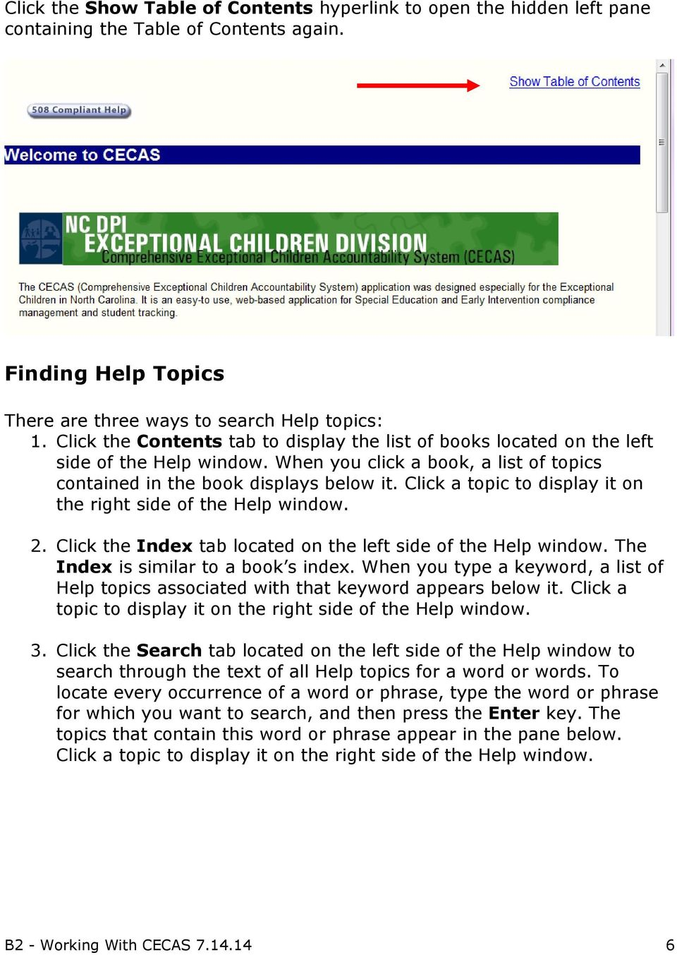 Click a topic to display it on the right side of the Help window. 2. Click the Index tab located on the left side of the Help window. The Index is similar to a book s index.