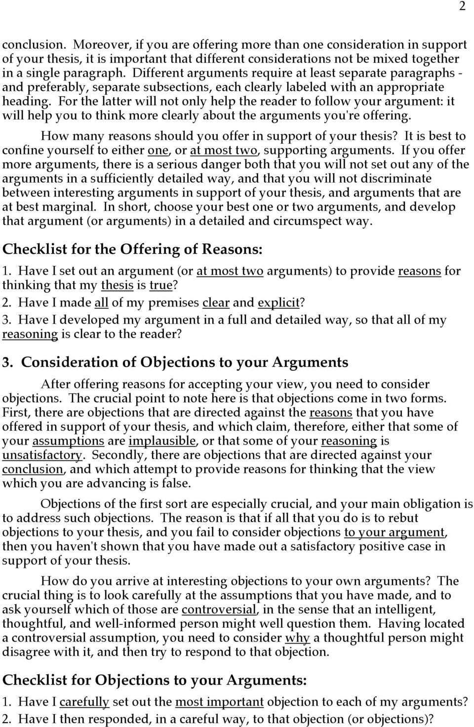 For the latter will not only help the reader to follow your argument: it will help you to think more clearly about the arguments you're offering.