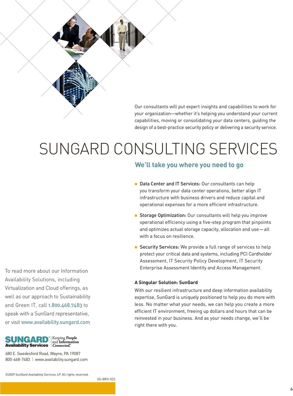 SUNGARD CONSULTING SERVICES We ll take you where you need to go Data Center and IT Services: Our consultants can help you transform your data center operations, better align IT infrastructure with