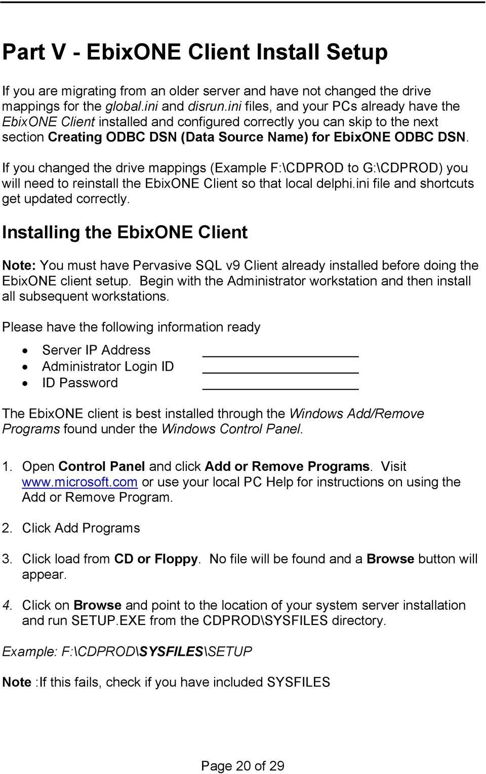 If you changed the drive mappings (Example F:\CDPROD to G:\CDPROD) you will need to reinstall the EbixONE Client so that local delphi.ini file and shortcuts get updated correctly.
