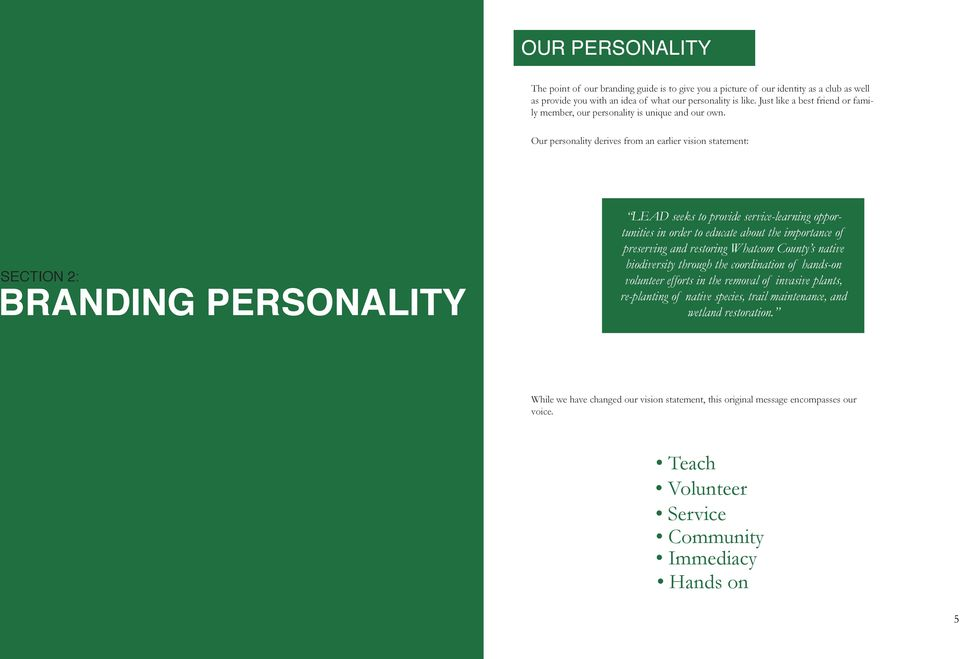 Our personality derives from an earlier vision statement: SECTION 2: BRANDING PERSONALITY LEAD seeks to provide service-learning opportunities in order to educate about the importance of preserving