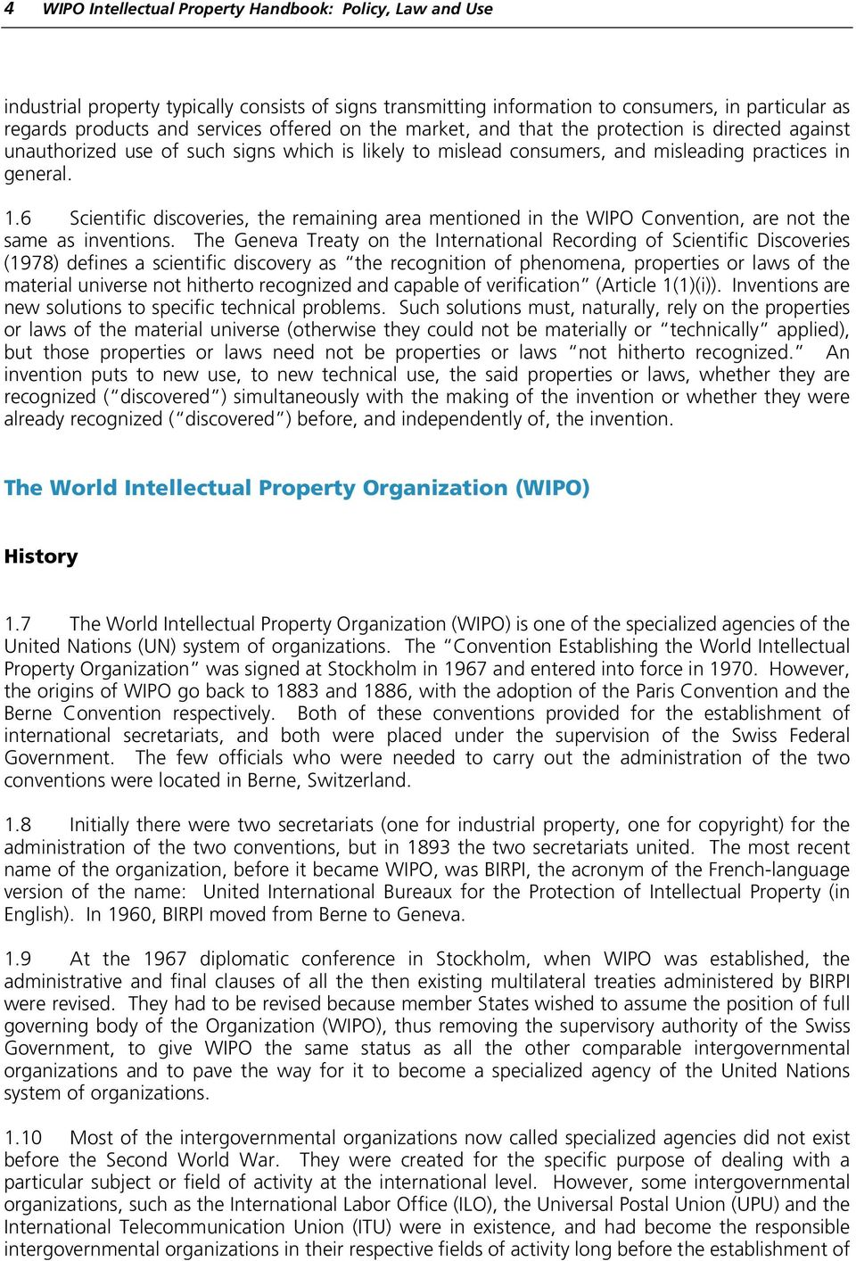 6 Scientific discoveries, the remaining area mentioned in the WIPO Convention, are not the same as inventions.