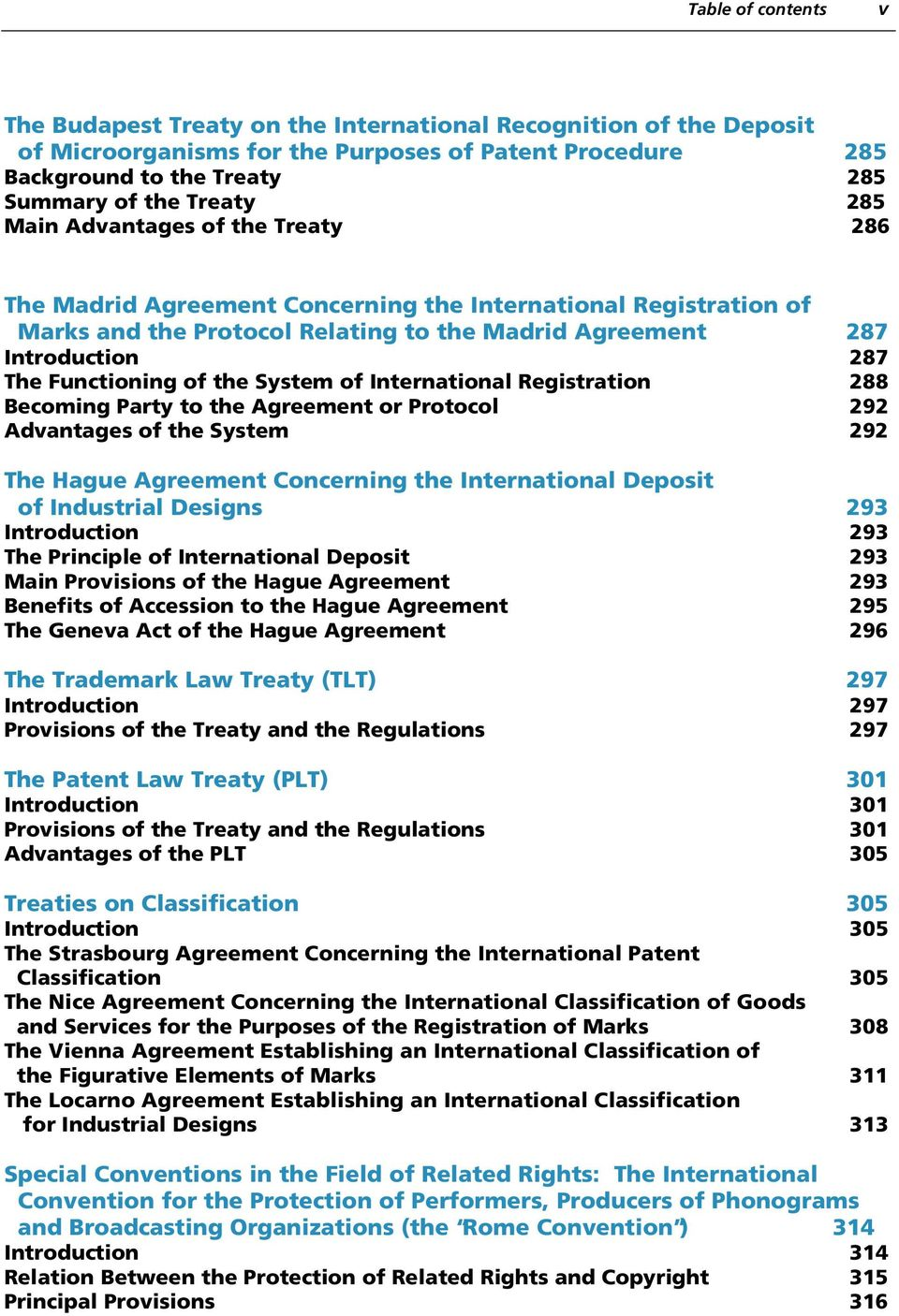 the System of International Registration 288 Becoming Party to the Agreement or Protocol 292 Advantages of the System 292 The Hague Agreement Concerning the International Deposit of Industrial