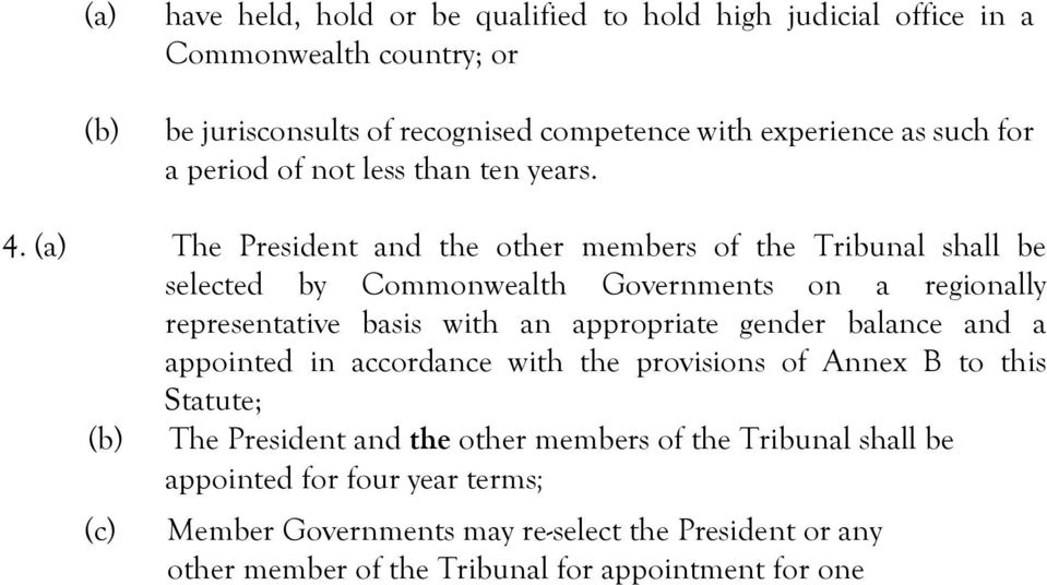 (a) The President and the other members of the Tribunal shall be selected by Commonwealth Governments on a regionally representative basis with an appropriate gender