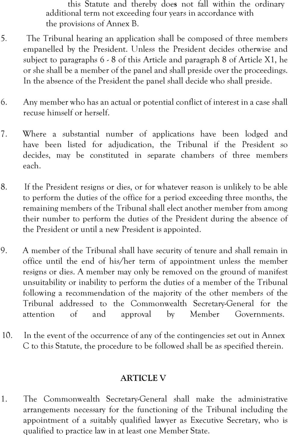 Unless the President decides otherwise and subject to paragraphs 6-8 of this Article and paragraph 8 of Article X1, he or she shall be a member of the panel and shall preside over the proceedings.