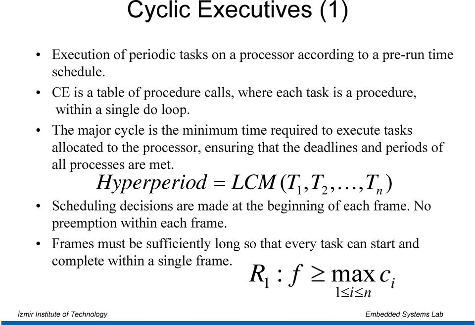 The major cycle is the minimum time required to execute tasks allocated to the processor, ensuring that the deadlines and periods of all processes are