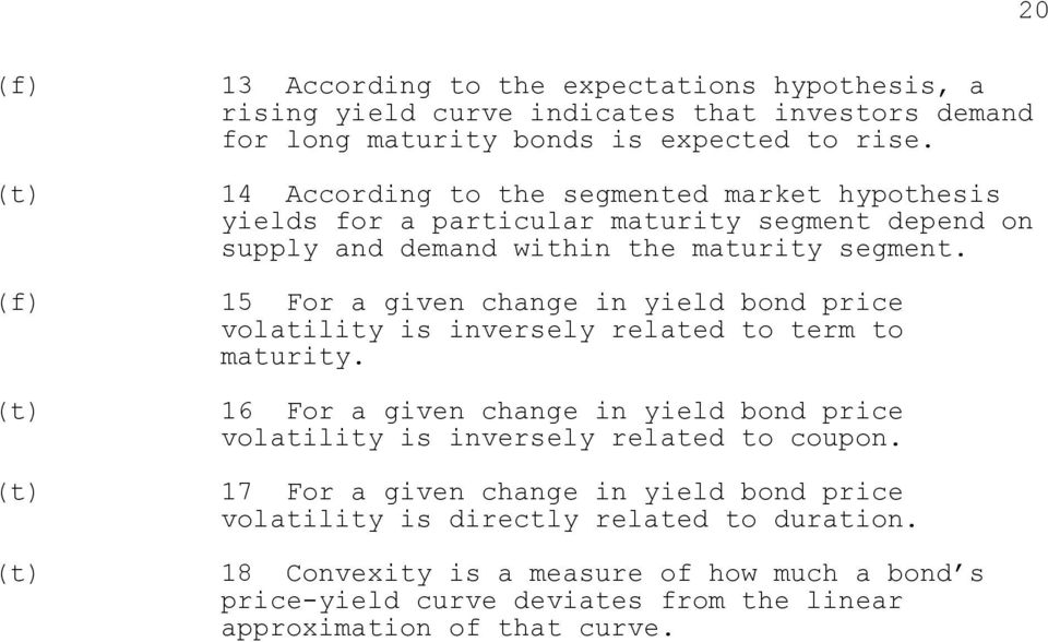 15 For a given change in yield bond price volatility is inversely related to term to maturity.