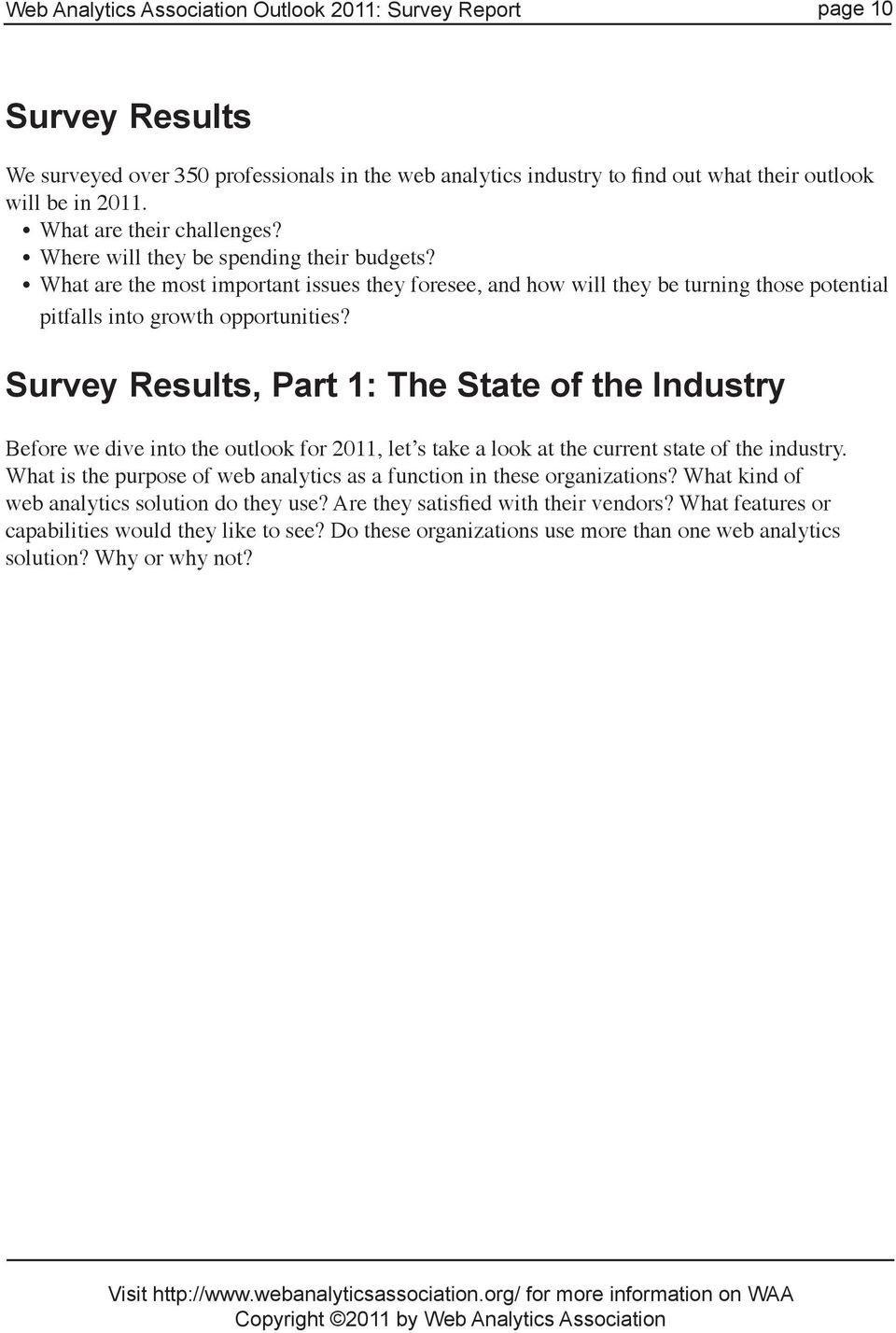Survey Results, Part 1: The State of the Industry Before we dive into the outlook for 2011, let s take a look at the current state of the industry.
