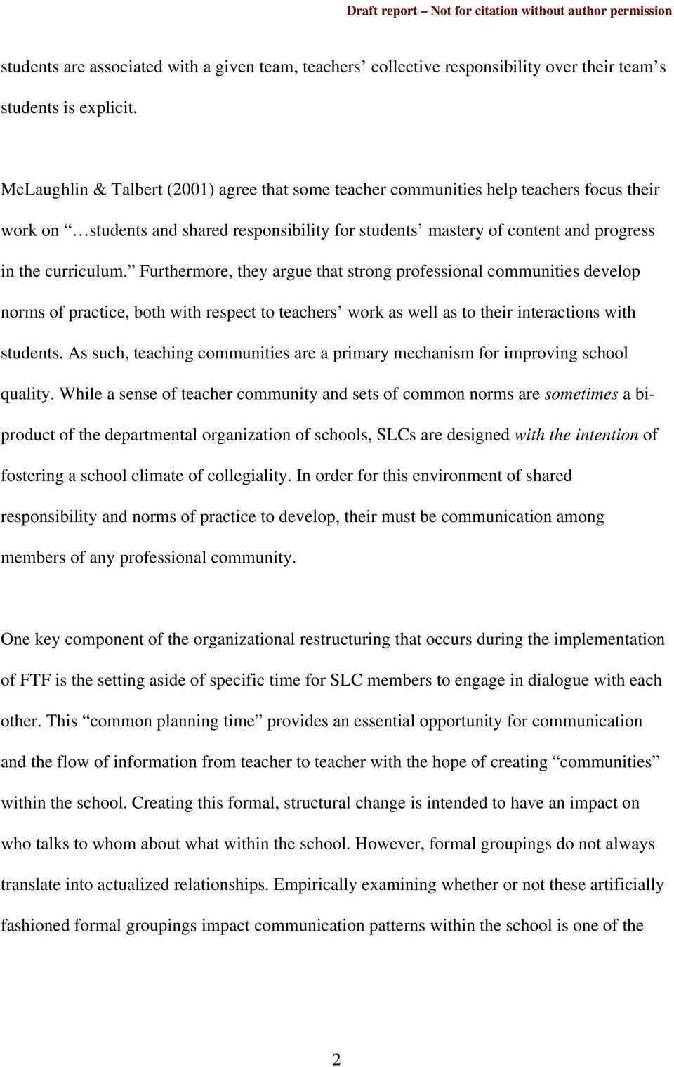 Furthermore, they argue that strong professional communities develop norms of practice, both with respect to teachers work as well as to their interactions with students.