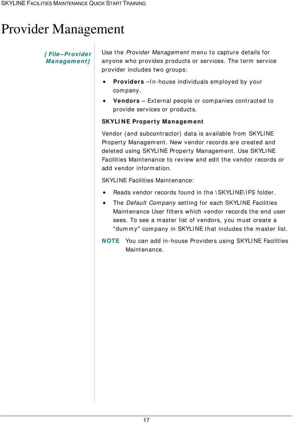 SKYLINE Property Management Vendor (and subcontractor) data is available from SKYLINE Property Management. New vendor records are created and deleted using SKYLINE Property Management.