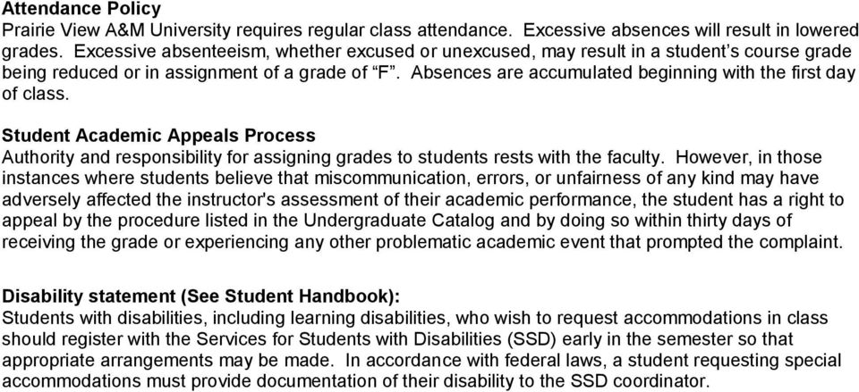Absences are accumulated beginning with the first day of class. Student Academic Appeals Process Authority and responsibility for assigning grades to students rests with the faculty.