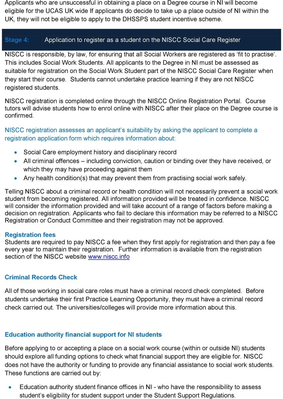 Stage 4: Application to register as a student on the NISCC Social Care Register NISCC is responsible, by law, for ensuring that all Social Workers are registered as fit to practise.
