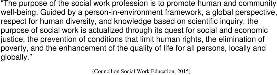 inquiry, the purpose of social work is actualized through its quest for social and economic justice, the prevention of conditions