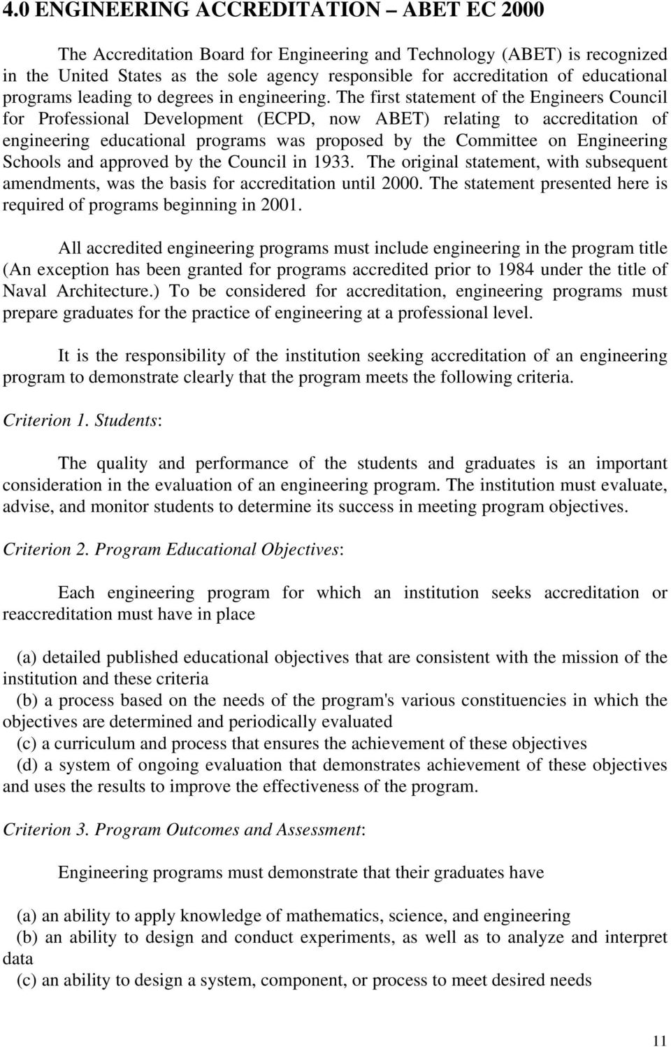 The first statement of the Engineers Council for Professional Development (ECPD, now ABET) relating to accreditation of engineering educational programs was proposed by the Committee on Engineering