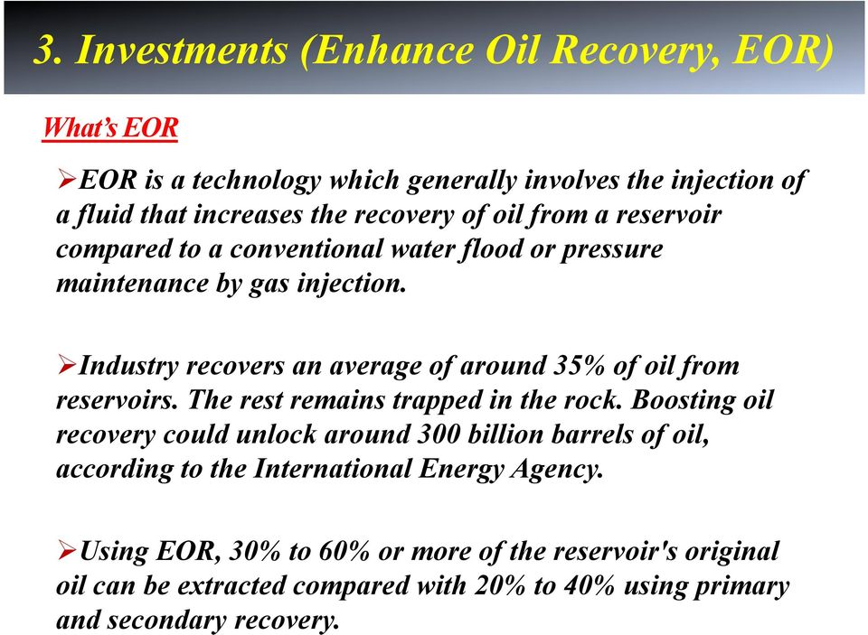 Industry recovers an average of around 35% of oil from reservoirs. The rest remains trapped in the rock.