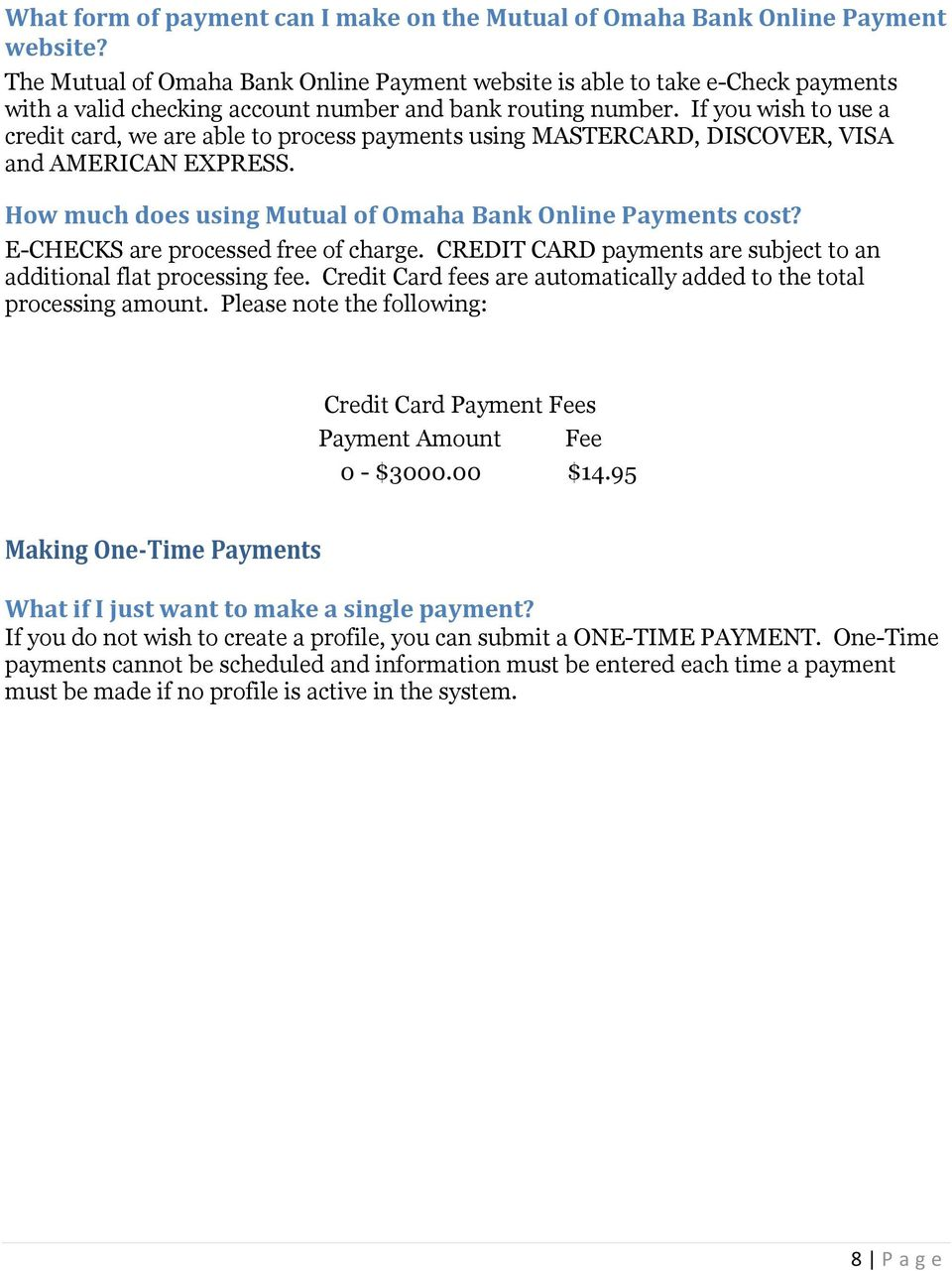 If you wish to use a credit card, we are able to process payments using MASTERCARD, DISCOVER, VISA and AMERICAN EXPRESS. How much does using Mutual of Omaha Bank Online Payments cost?