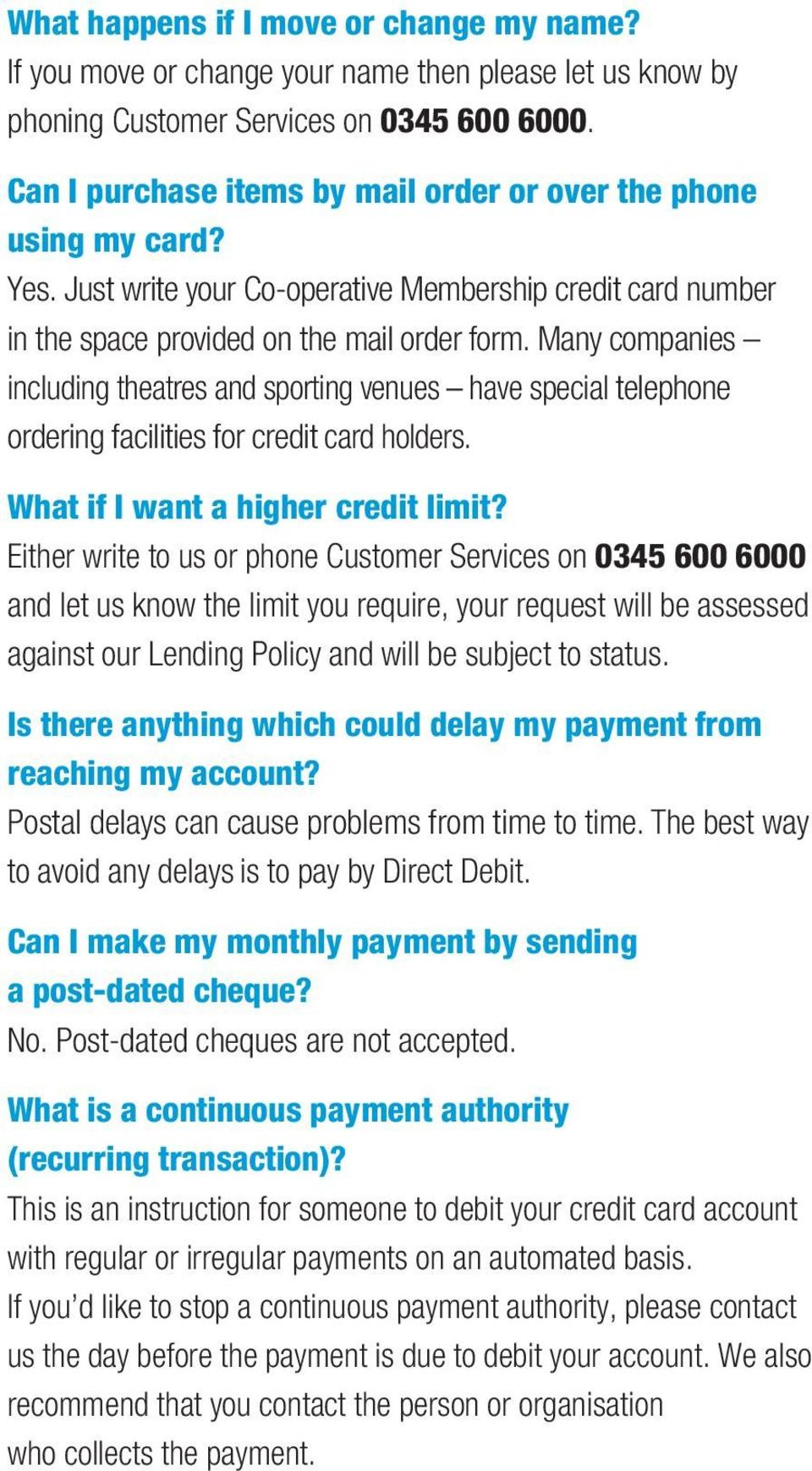 Many companies including theatres and sporting venues have special telephone ordering facilities for credit card holders. What if I want a higher credit limit?