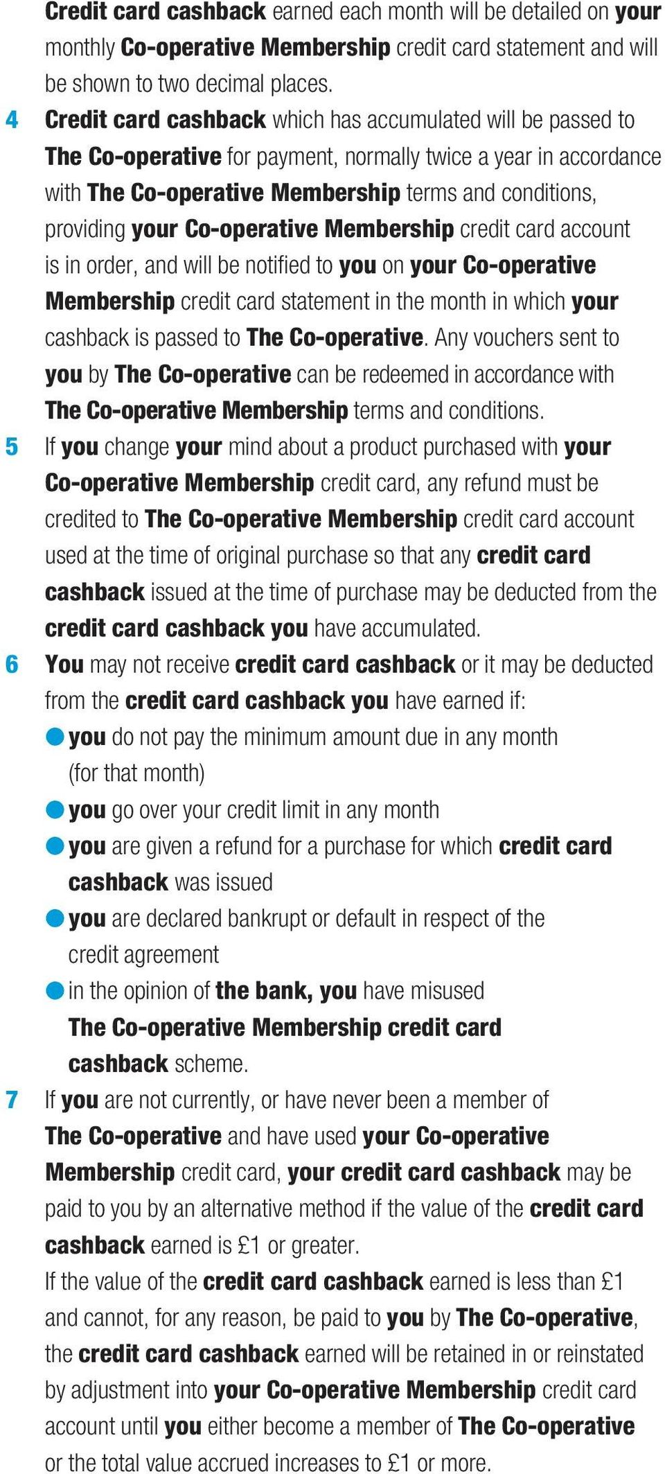 Co-operative Membership credit card account is in order, and will be notified to you on your Co-operative Membership credit card statement in the month in which your cashback is passed to The