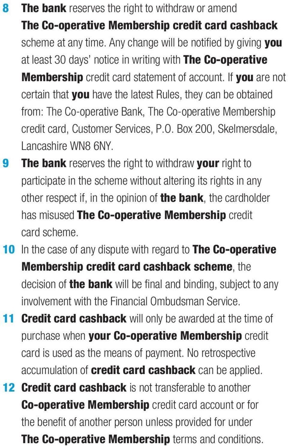 If you are not certain that you have the latest Rules, they can be obtained from: The Co-operative Bank, The Co-operative Membership credit card, Customer Services, P.O.