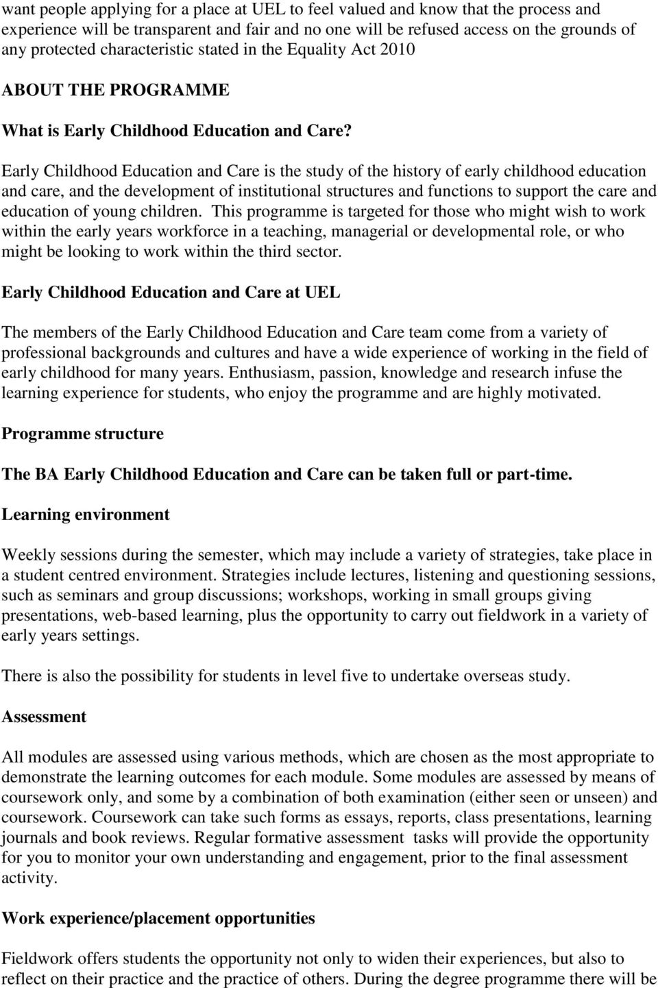 Early Childhood Education and Care is the study of the history of early childhood education and care, and the development of institutional structures and functions to support the care and education