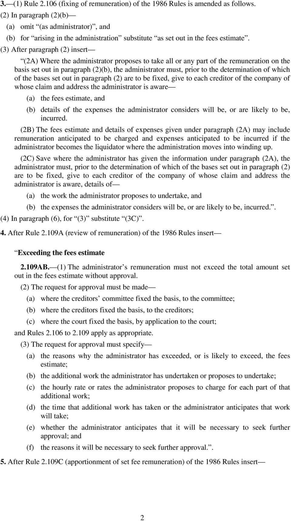 (3) After paragraph (2) insert (2A) Where the administrator proposes to take all or any part of the remuneration on the basis set out in paragraph (2)(b), the administrator must, prior to the