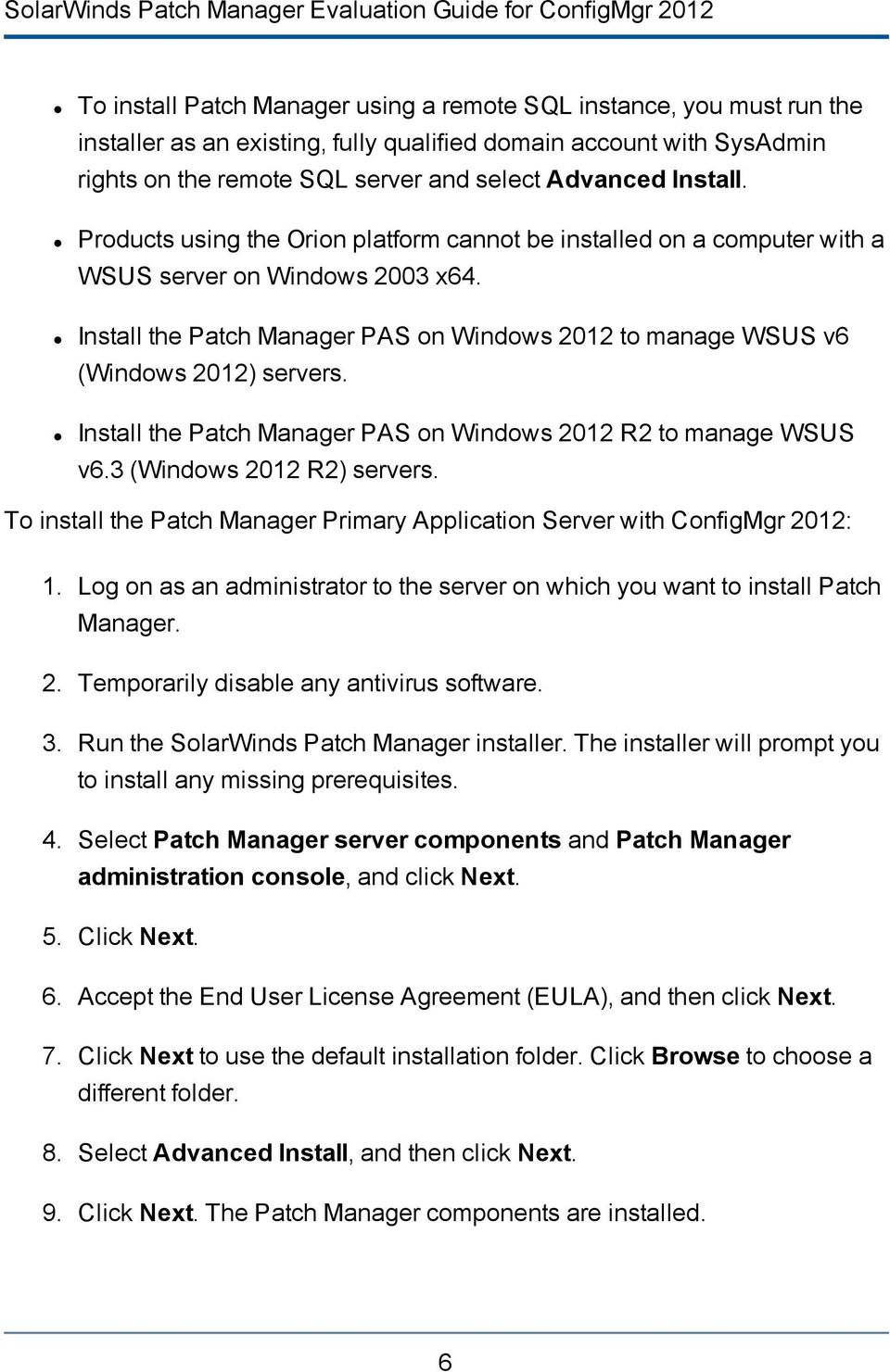 Install the Patch Manager PAS on Windows 2012 to manage WSUS v6 (Windows 2012) servers. Install the Patch Manager PAS on Windows 2012 R2 to manage WSUS v6.3 (Windows 2012 R2) servers.