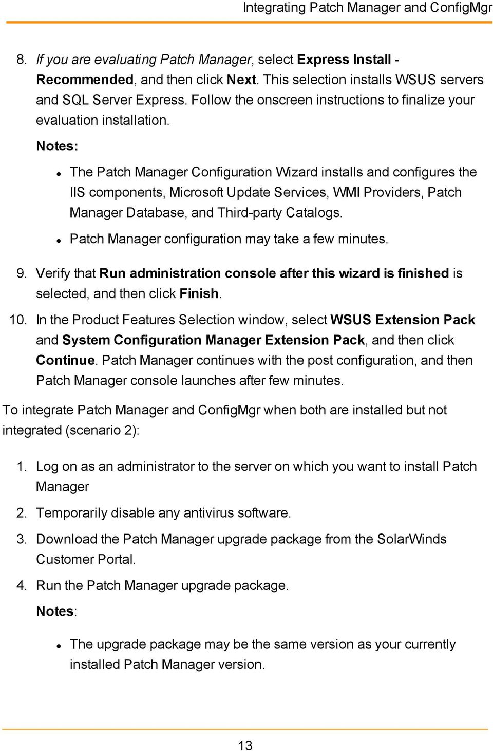 Notes: The Patch Manager Configuration Wizard installs and configures the IIS components, Microsoft Update Services, WMI Providers, Patch Manager Database, and Third-party Catalogs.