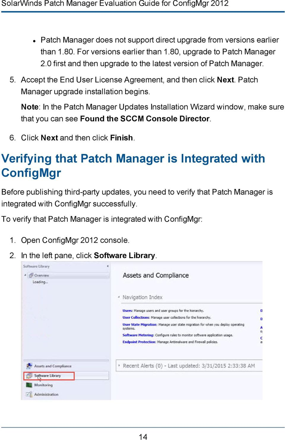 Note: In the Patch Manager Updates Installation Wizard window, make sure that you can see Found the SCCM Console Director. 6. Click Next and then click Finish.