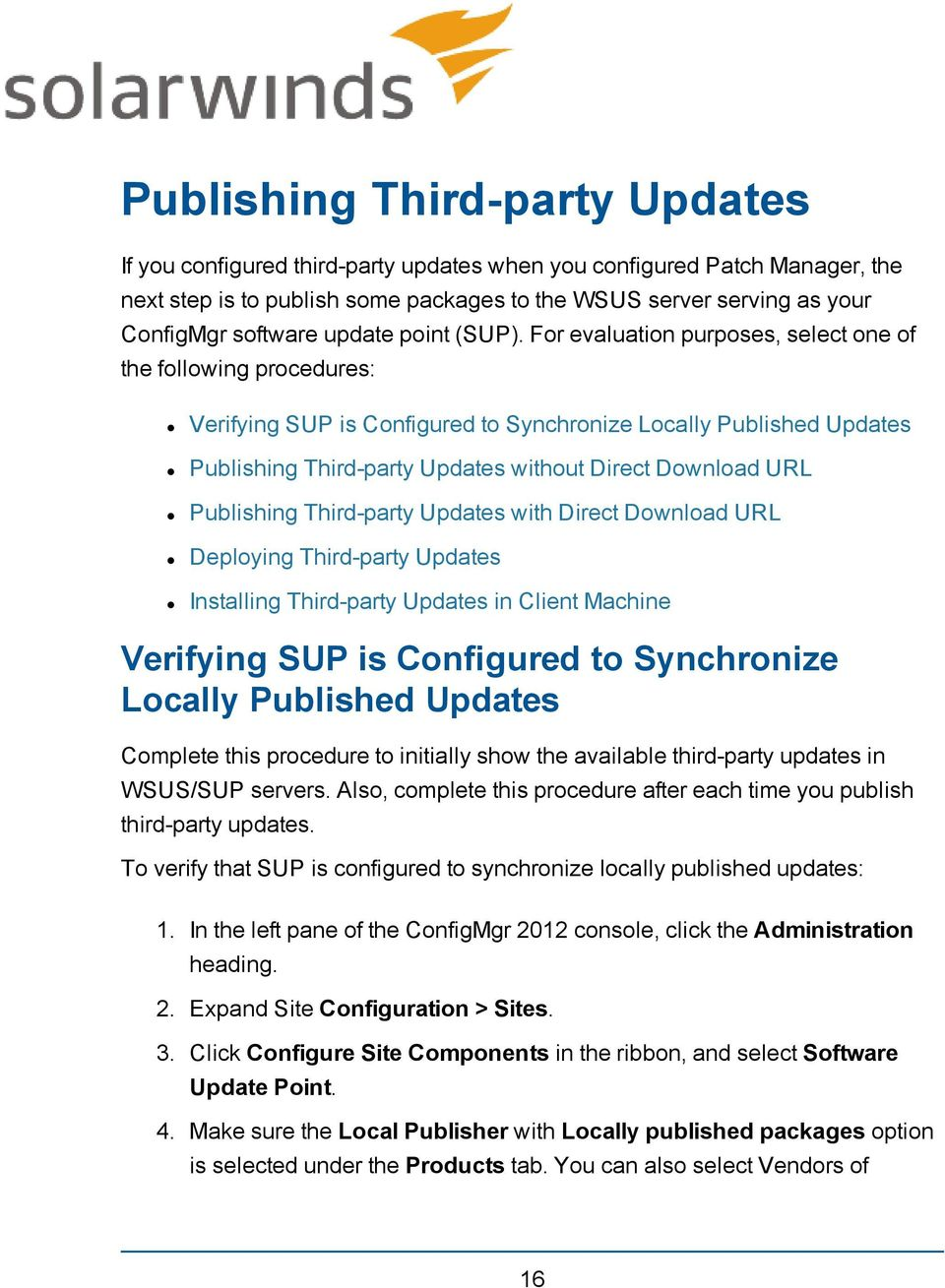 For evaluation purposes, select one of the following procedures: Verifying SUP is Configured to Synchronize Locally Published Updates Publishing Third-party Updates without Direct Download URL