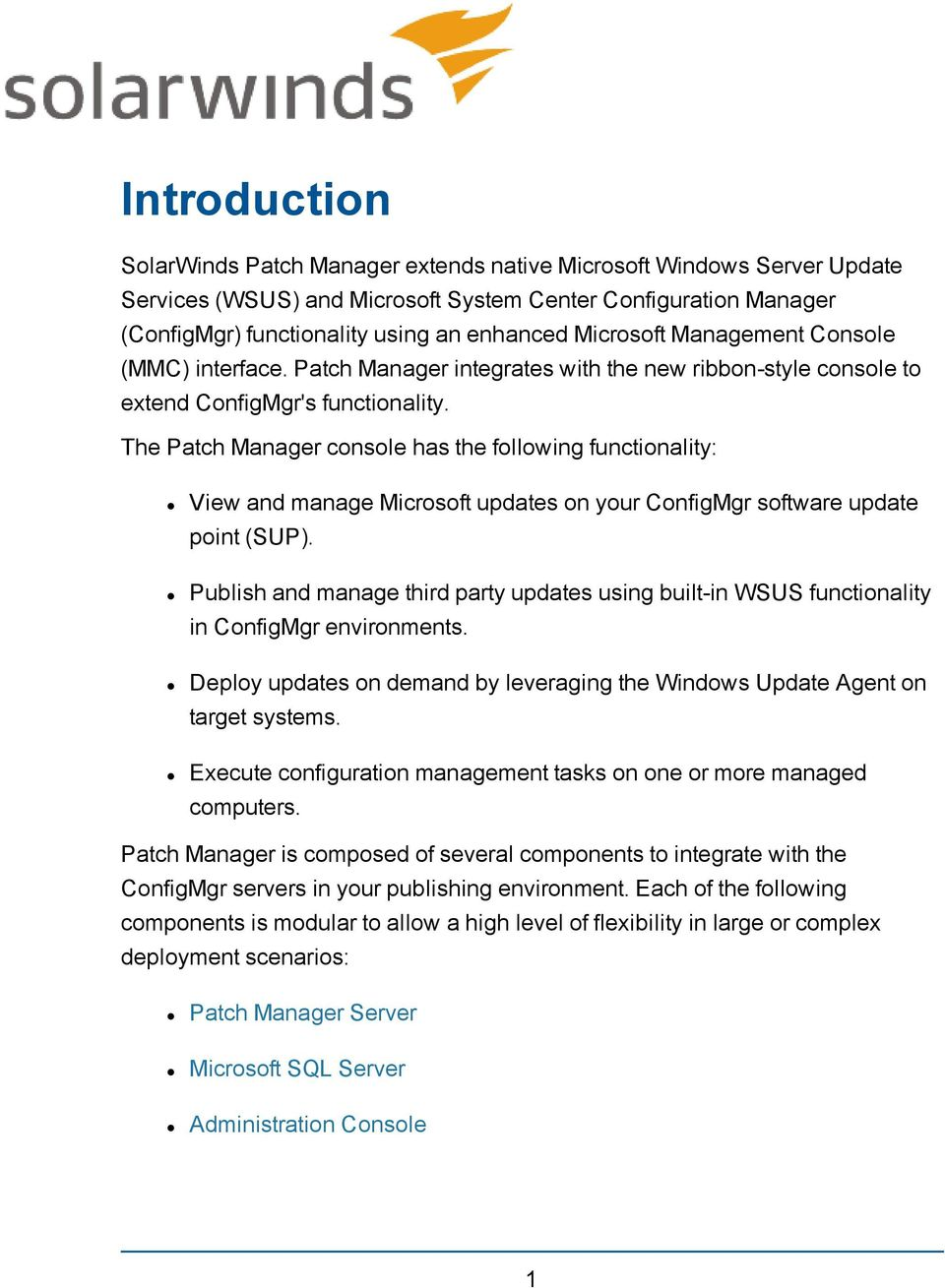 The Patch Manager console has the following functionality: View and manage Microsoft updates on your ConfigMgr software update point (SUP).