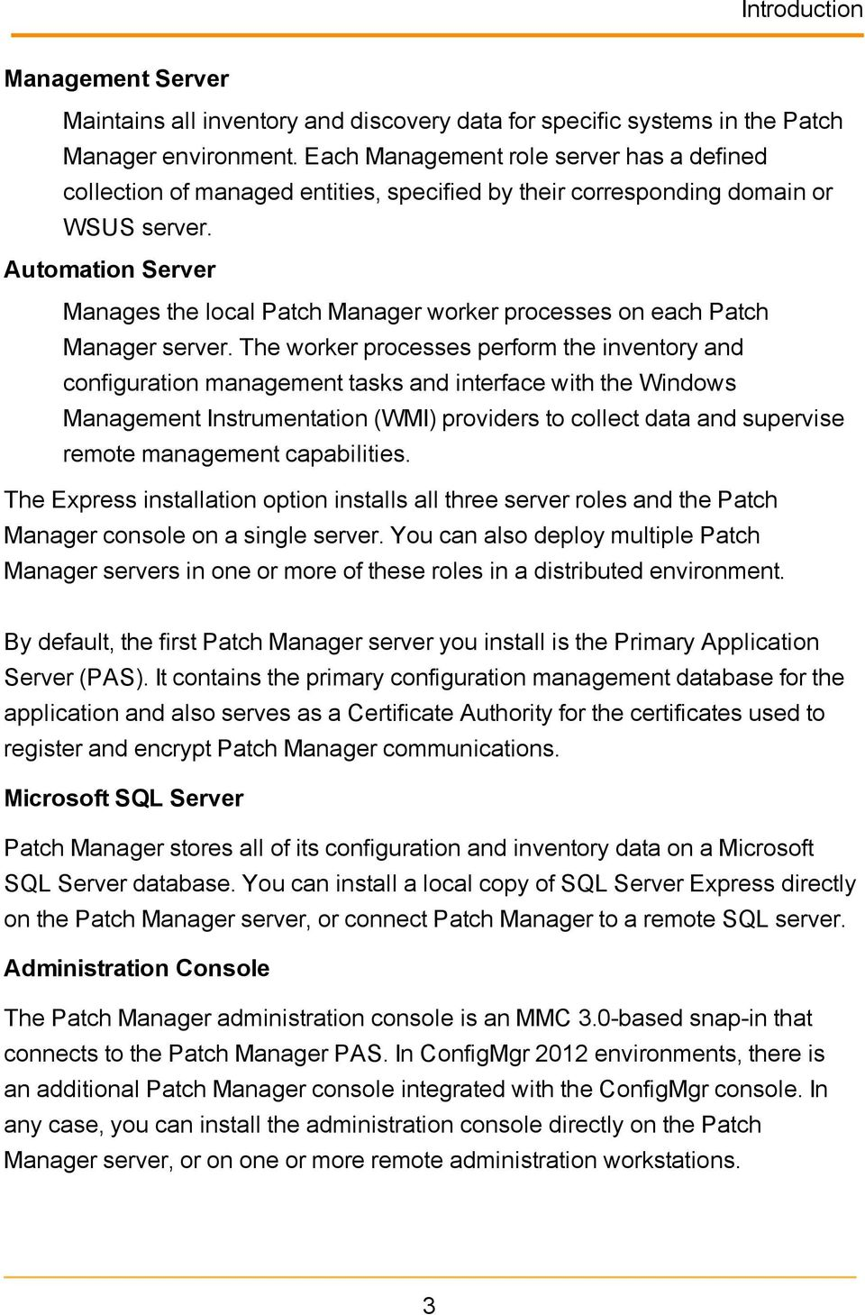Automation Server Manages the local Patch Manager worker processes on each Patch Manager server.