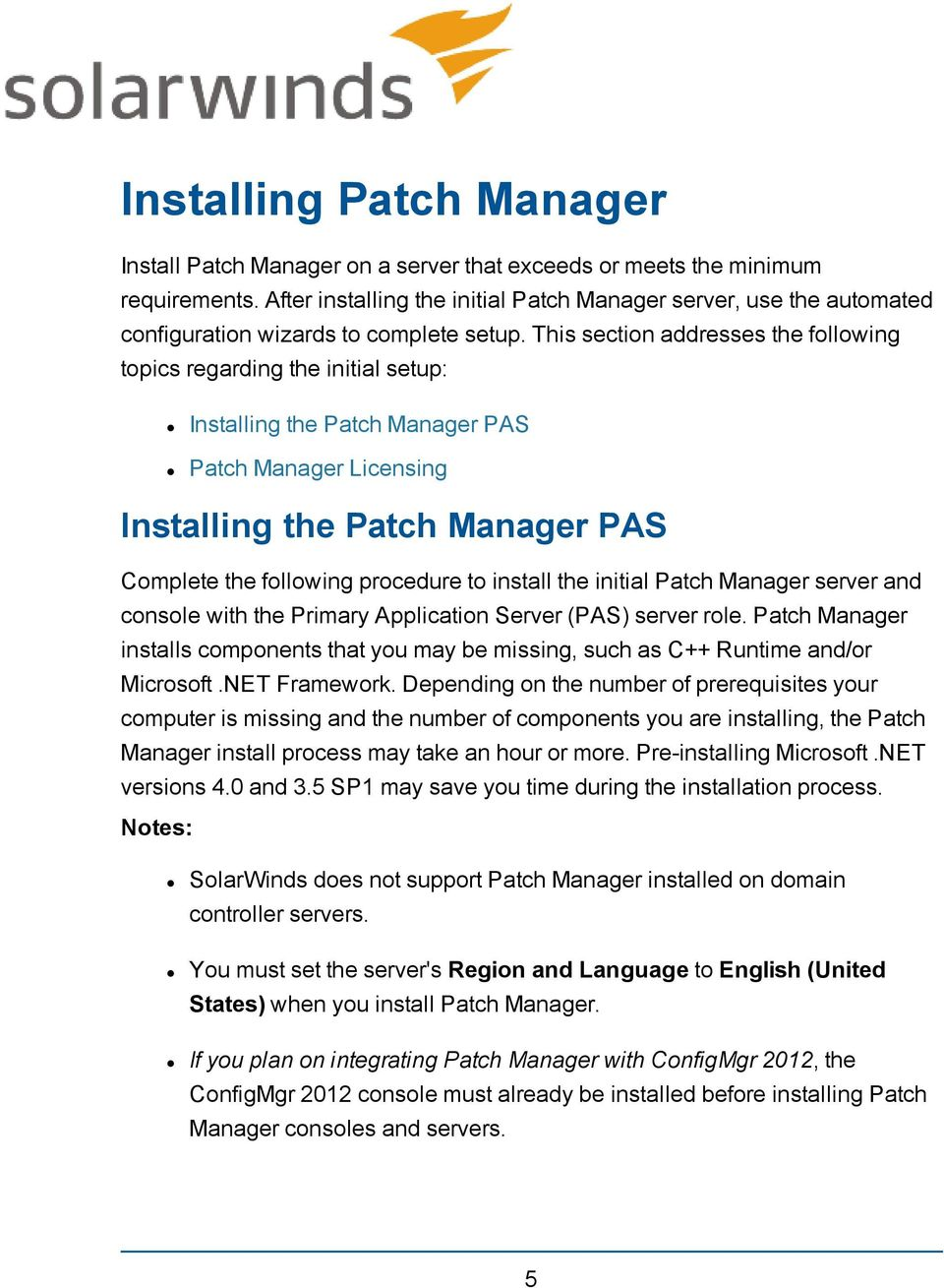 This section addresses the following topics regarding the initial setup: Installing the Patch Manager PAS Patch Manager Licensing Installing the Patch Manager PAS Complete the following procedure to