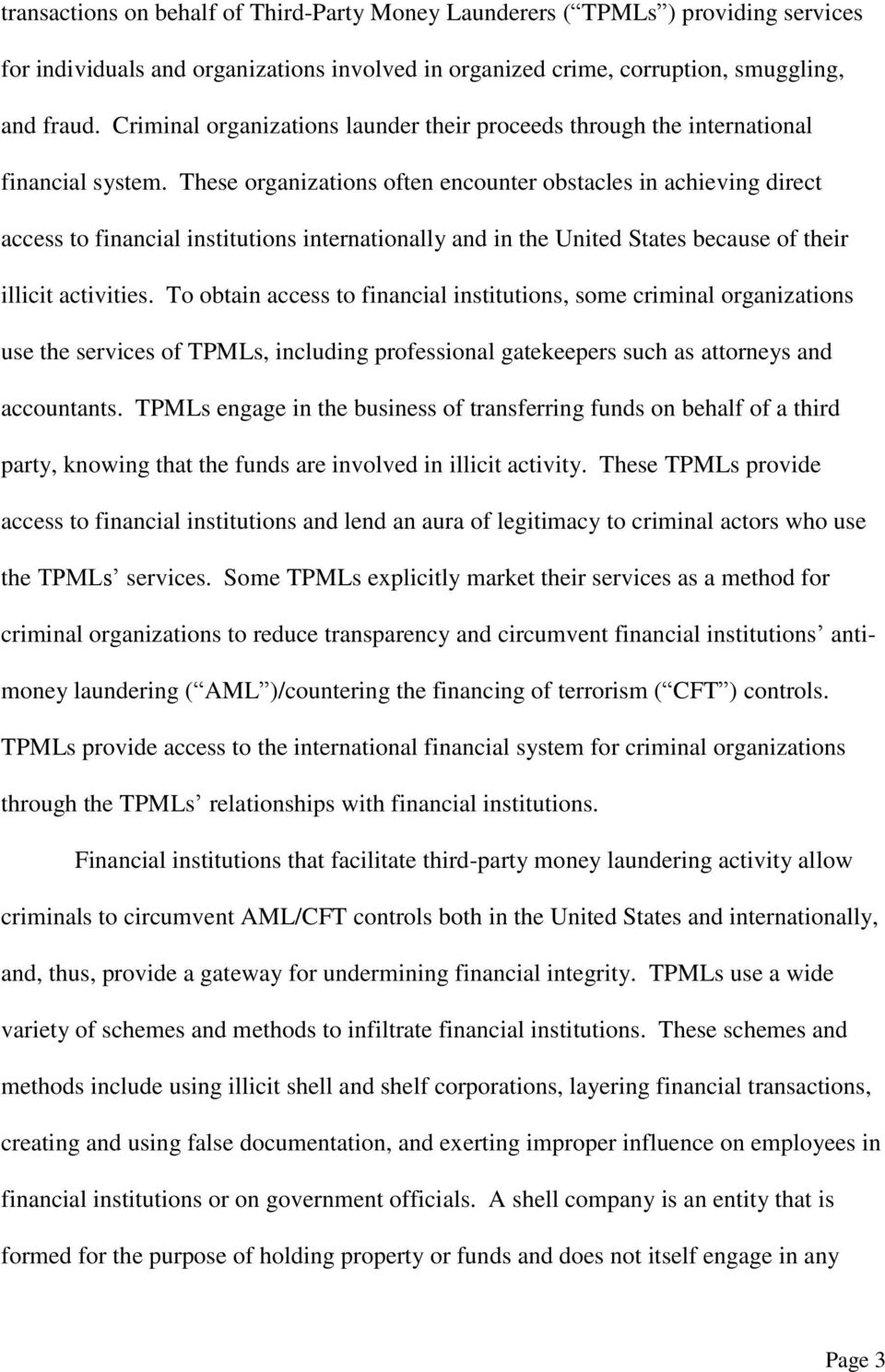 These organizations often encounter obstacles in achieving direct access to financial institutions internationally and in the United States because of their illicit activities.
