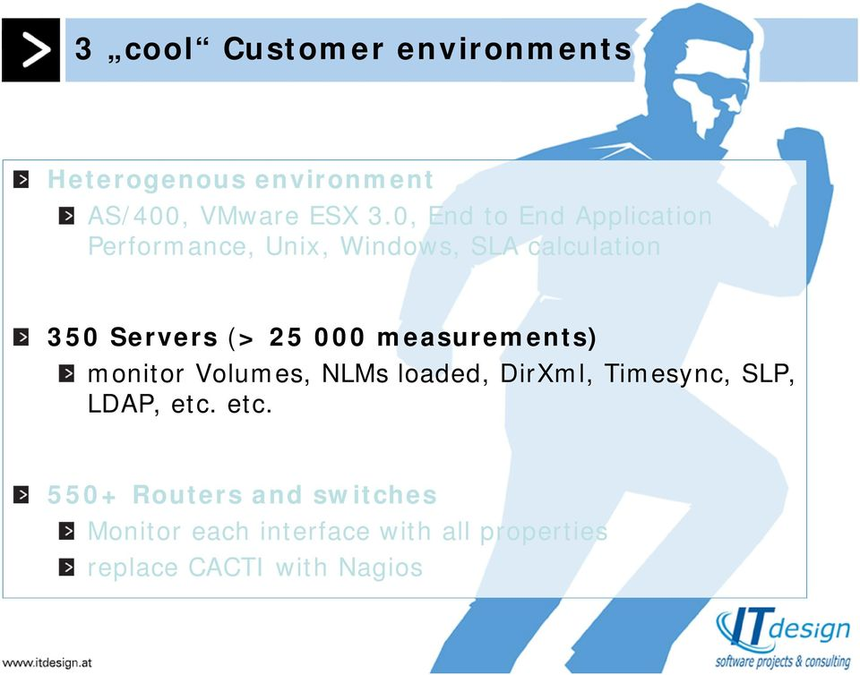 25 000 measurements) monitor Volumes, NLMs loaded, DirXml, Timesync, SLP, LDAP, etc.