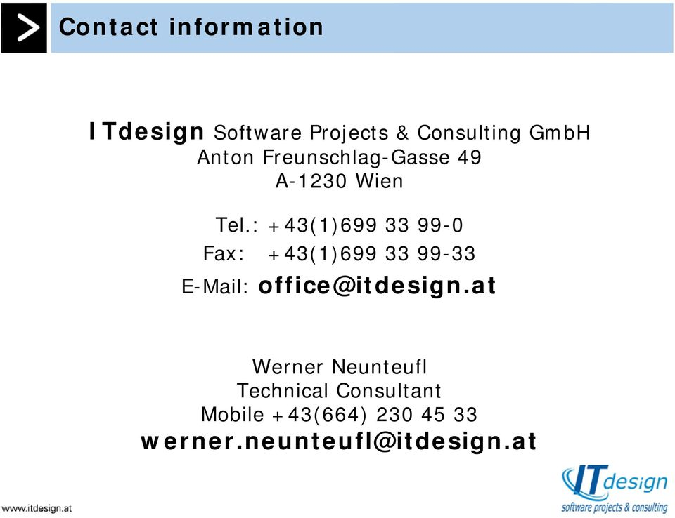 : +43(1)699 33 99-0 Fax: +43(1)699 33 99-33 E-Mail: office@itdesign.