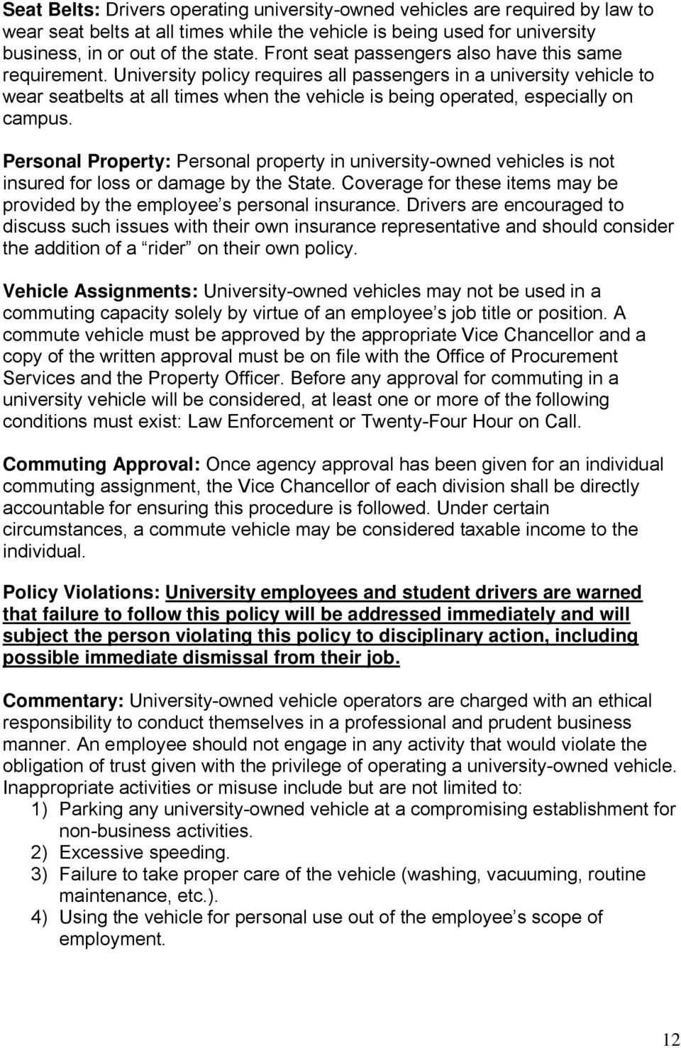University policy requires all passengers in a university vehicle to wear seatbelts at all times when the vehicle is being operated, especially on campus.