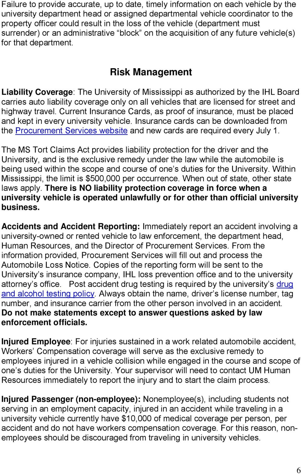 Risk Management Liability Coverage: The University of Mississippi as authorized by the IHL Board carries auto liability coverage only on all vehicles that are licensed for street and highway travel.