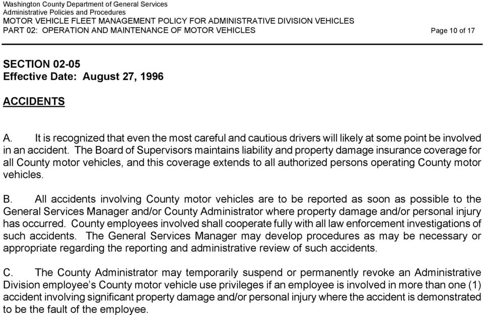 The Board of Supervisors maintains liability and property damage insurance coverage for all County motor vehicles, and this coverage extends to all authorized persons operating County motor vehicles.