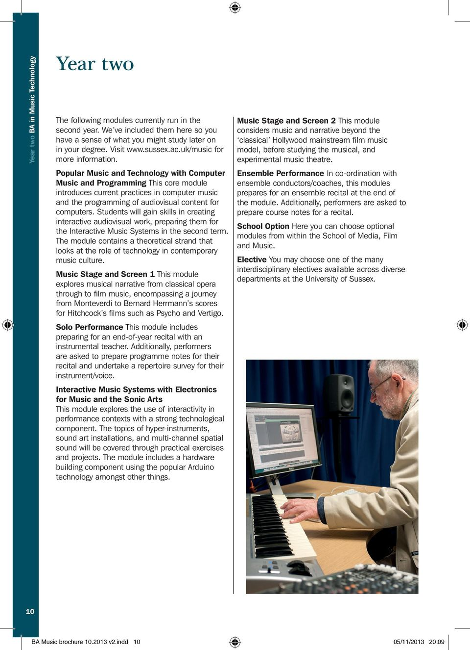 Popular Music and Technology with Computer Music and Programming This core module introduces current practices in computer music and the programming of audiovisual content for computers.