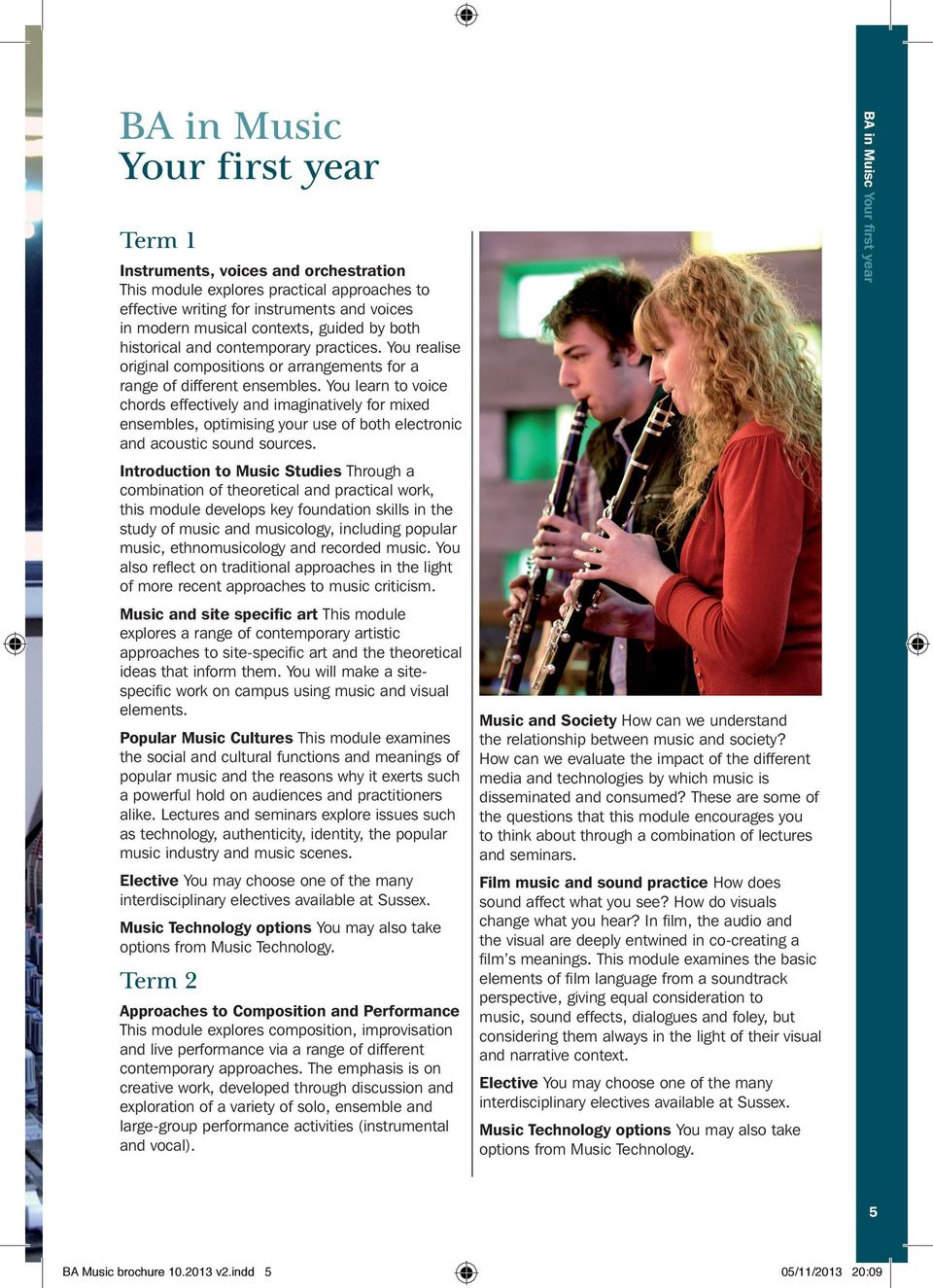 You learn to voice chords effectively and imaginatively for mixed ensembles, optimising your use of both electronic and acoustic sound sources.