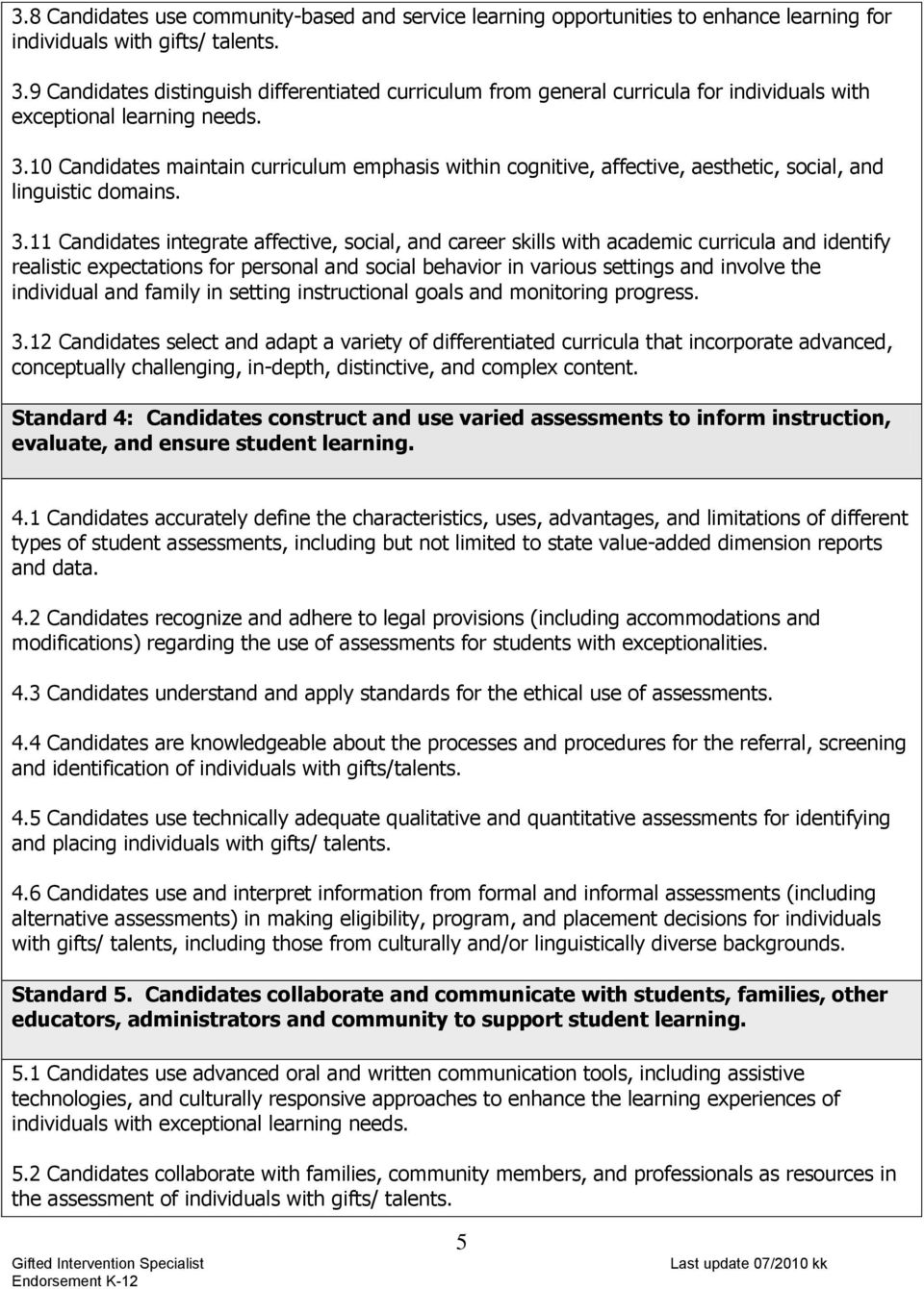 10 Candidates maintain curriculum emphasis within cognitive, affective, aesthetic, social, and linguistic domains. 3.