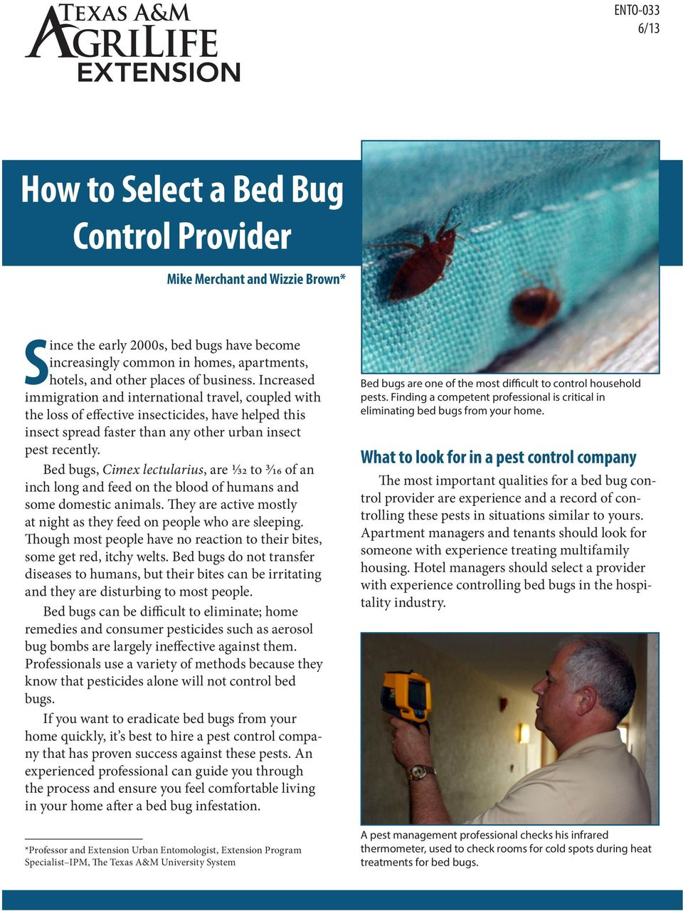 Bed bugs, Cimex lectularius, are 1/32 to 3/16 of an inch long and feed on the blood of humans and some domestic animals. They are active mostly at night as they feed on people who are sleeping.