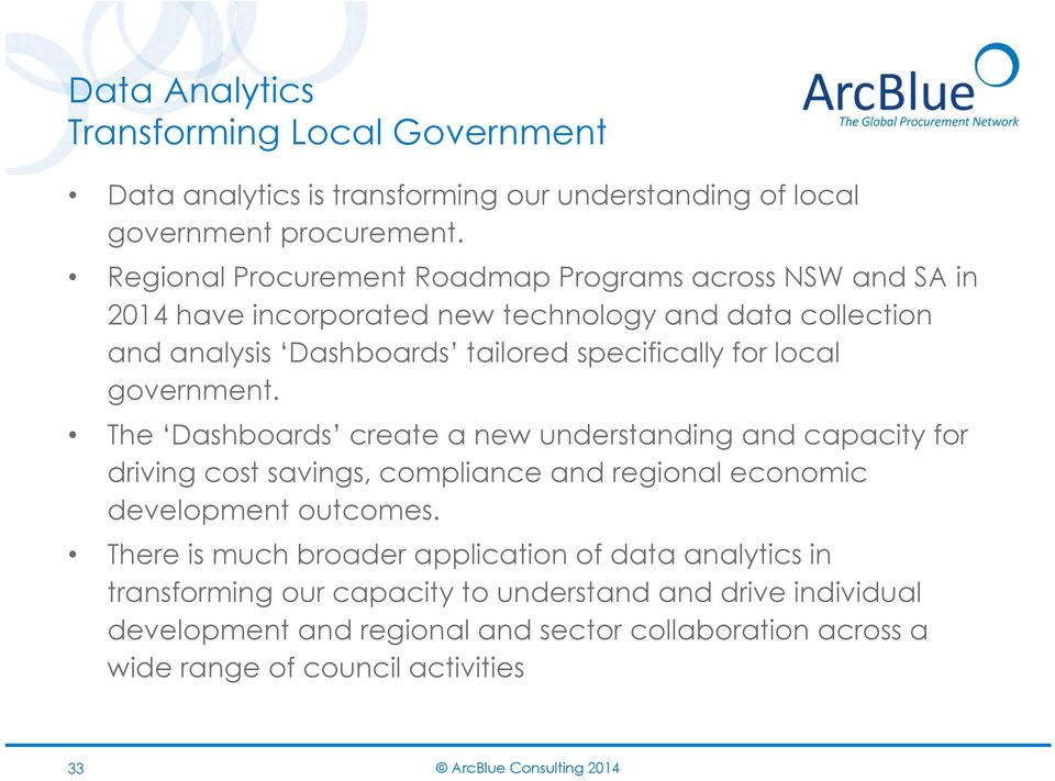 local government. The Dashboards create a new understanding and capacity for driving cost savings, compliance and regional economic development outcomes.